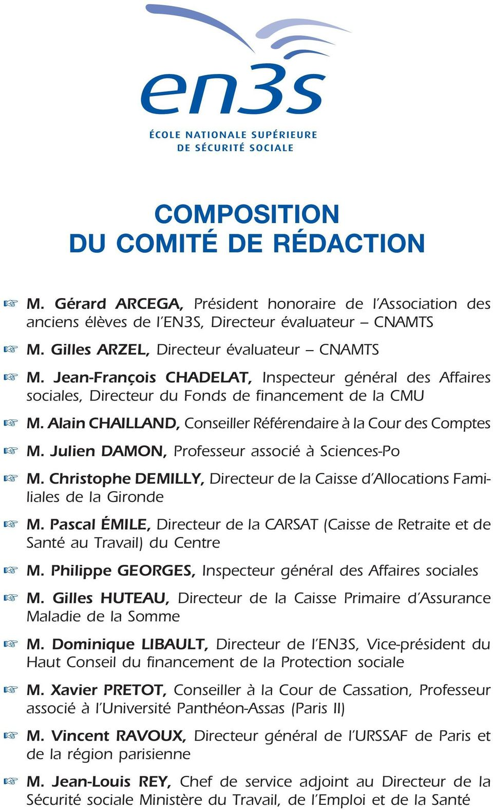 Julien DAMON, Professeur associé à Sciences-Po M. Christophe DEMILLY, Directeur de la Caisse d Allocations Familiales de la Gironde M.
