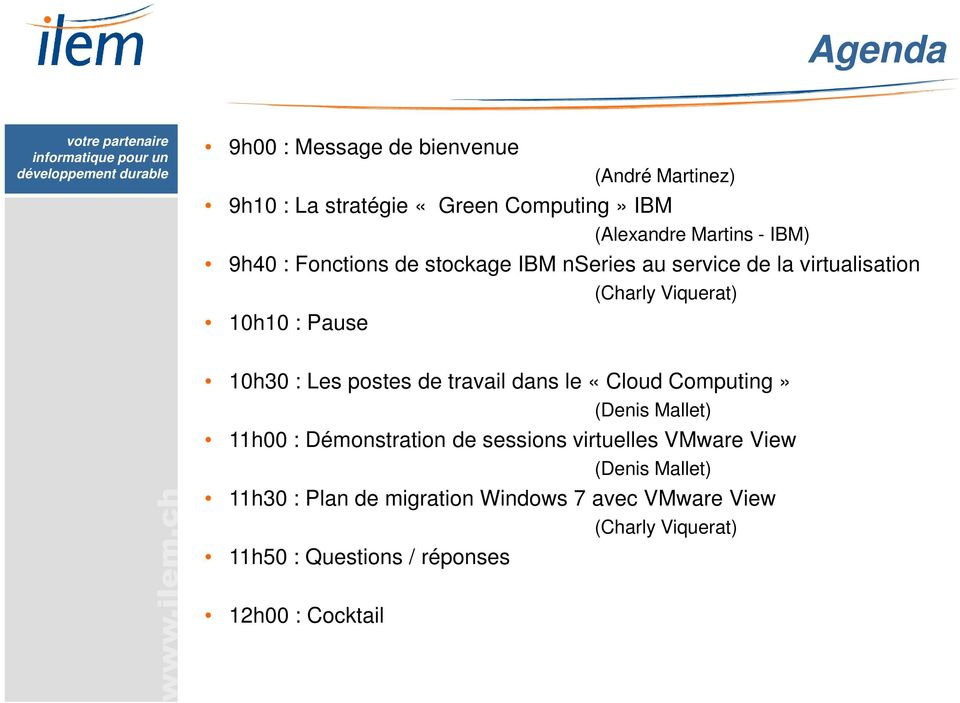 : Les postes de travail dans le «Cloud Computing» (Denis Mallet) 11h00 : Démonstration de sessions virtuelles VMware View