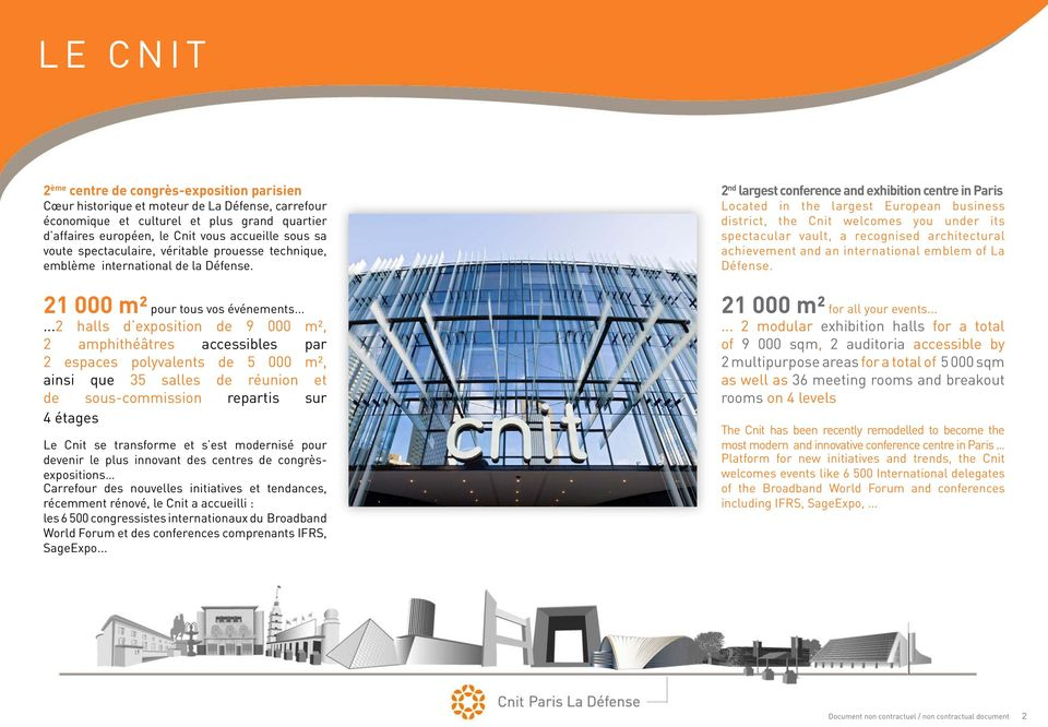 2 nd largest conference and exhibition centre in Paris Located in the largest European business district, the Cnit welcomes you under its spectacular vault, a recognised architectural achievement and