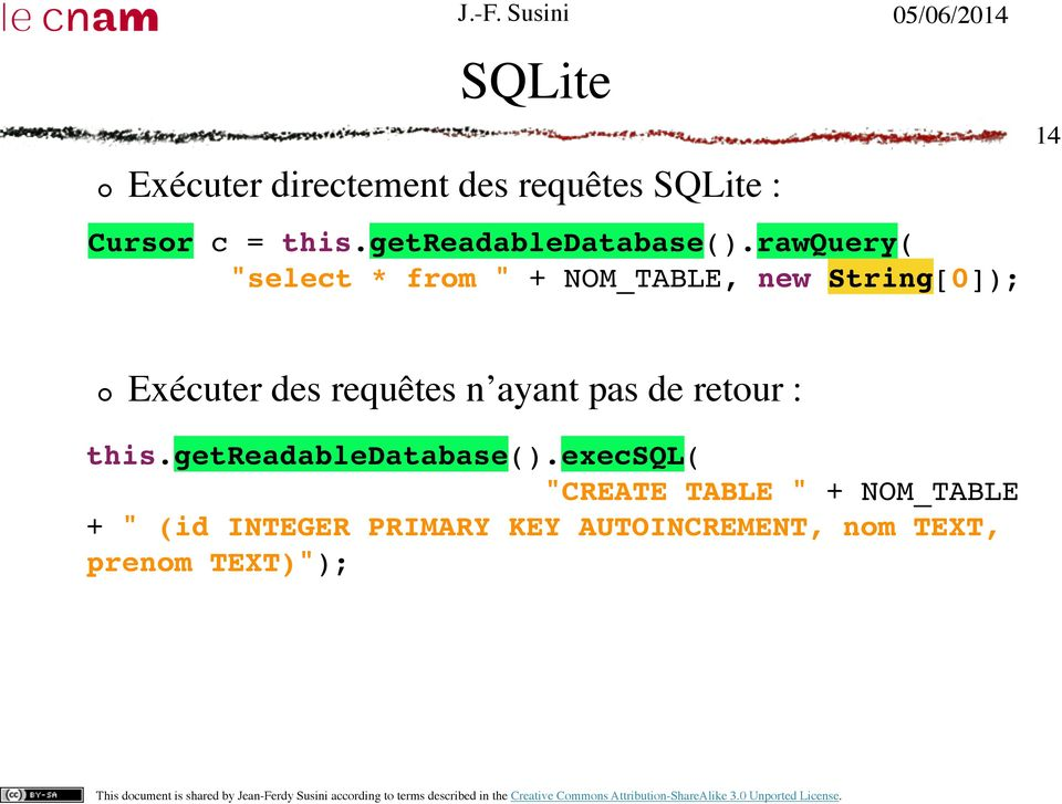 "rawquery( ""select * from "" + NOM_TABLE, new String[0]); Exécuter des requêtes n"