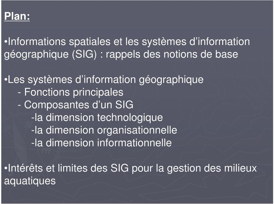 Composantes d un SIG -la dimension technologique -la dimension organisationnelle -la