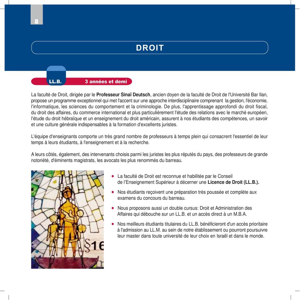 De plus, l'apprentissage approfondi du droit fiscal, du droit des affaires, du commerce international et plus particulièrement l'étude des relations avec le marché européen, l'étude du droit