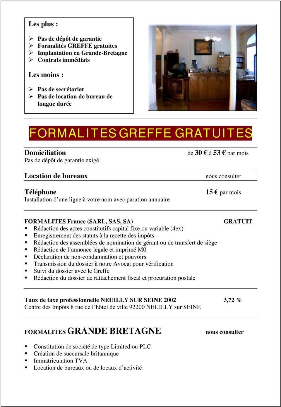 FORMALITES France (SARL, SAS, SA) Rédaction des actes constitutifs capital fixe ou variable (4ex) Enregistrement des statuts à la recette des impôts Rédaction des assemblées de nomination de gérant
