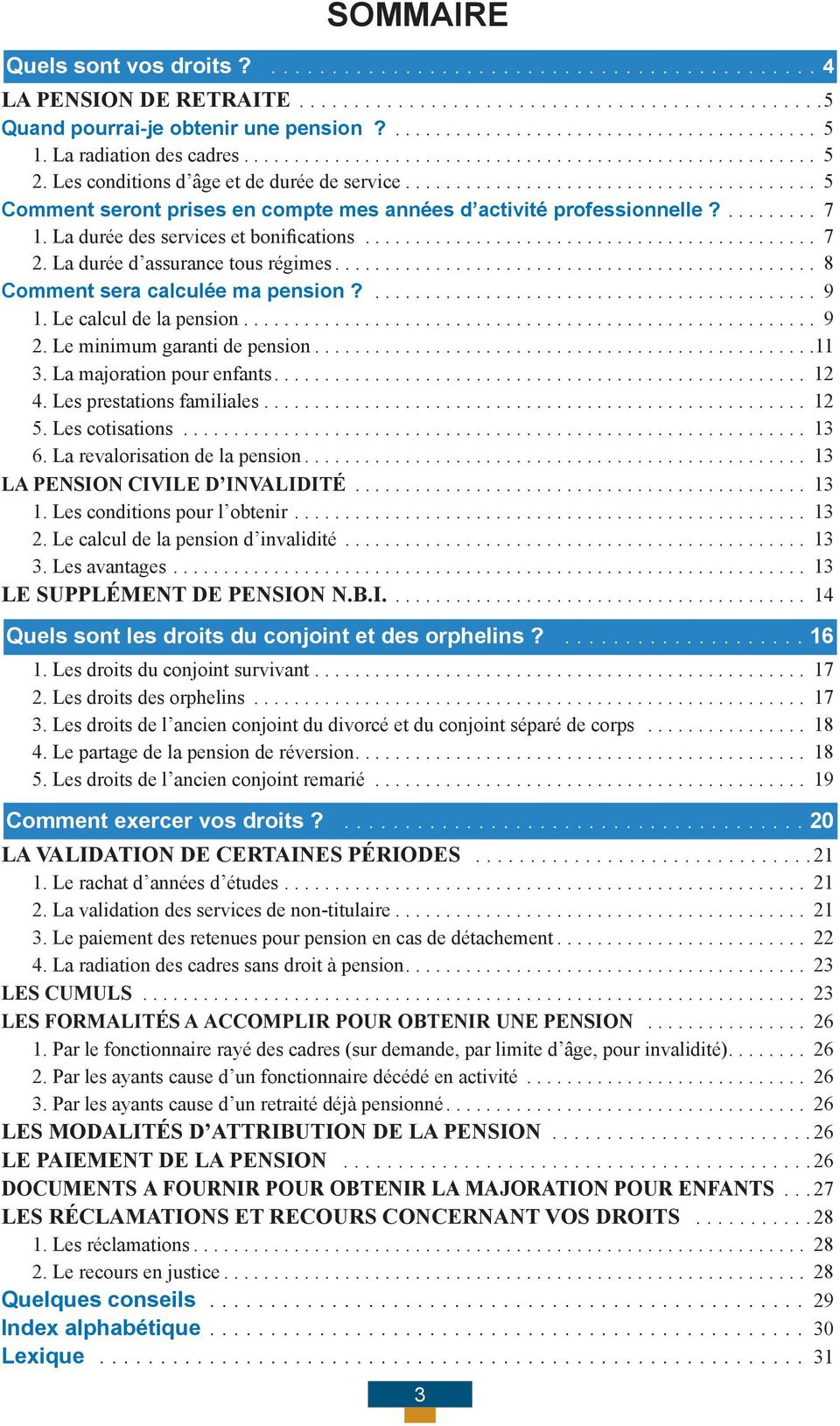 La durée d assurance tous régimes... 8 Comment sera calculée ma pension?............................................ 9 1. Le calcul de la pension... 9 2. Le minimum garanti de pension...11 3.