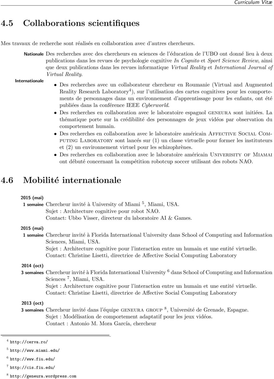 que deux publications dans les revues informatique Virtual Reality et International Journal of Virtual Reality.