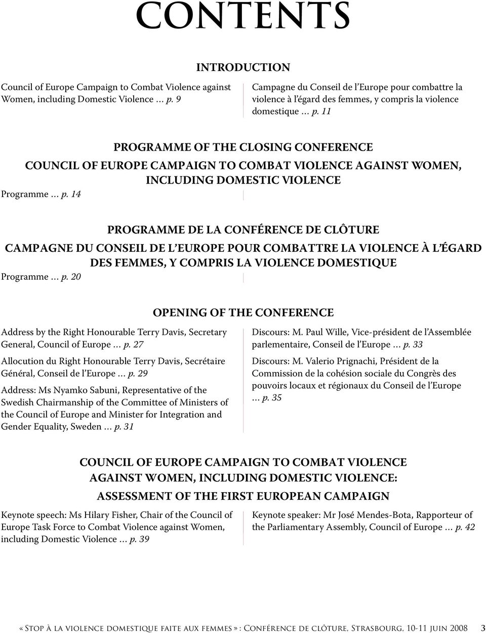 11 PROGRAMME OF THE CLOSING CONFERENCE COUNCIL OF EUROPE CAMPAIGN TO COMBAT VIOLENCE AGAINST WOMEN, INCLUDING DOMESTIC VIOLENCE Programme p.