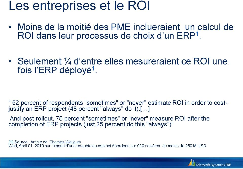 "52 percent of respondents ""sometimes"" or ""never"" estimate ROI in order to costjustify an ERP project (48 percent ""always"" do it)."