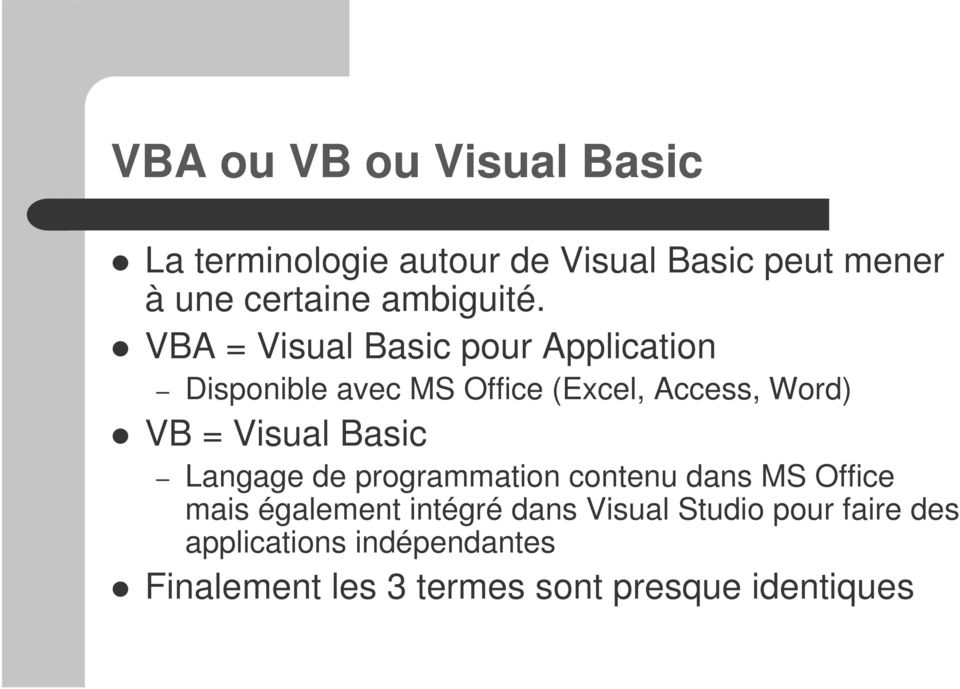 VBA = Visual Basic pour Application Disponible avec MS Office (Excel, Access, Word) VB = Visual