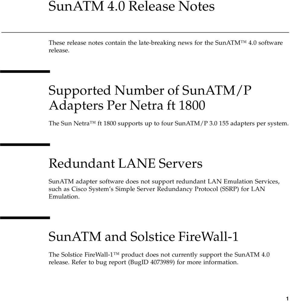Redundant LANE Servers SunATM adapter software does not support redundant LAN Emulation Services, such as Cisco System s Simple Server Redundancy