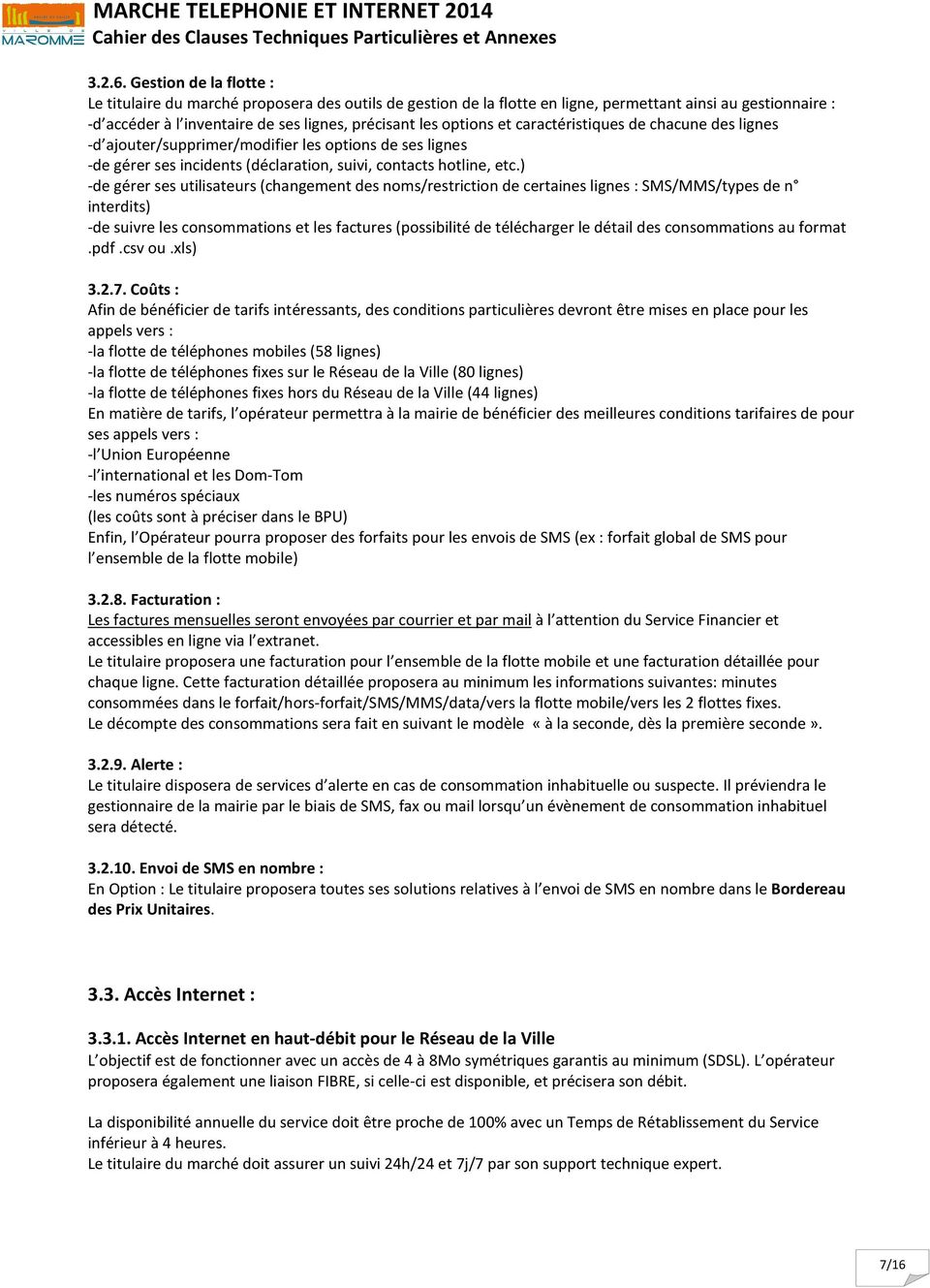 et caractéristiques de chacune des lignes -d ajouter/supprimer/modifier les options de ses lignes -de gérer ses incidents (déclaration, suivi, contacts hotline, etc.