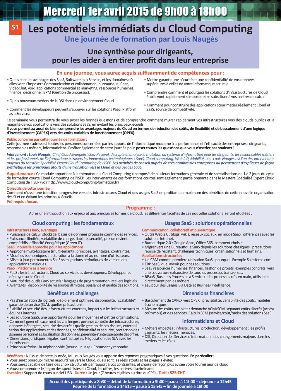 et collaboration, bureautique, Chat, VidéoChat, voix, applications commercial et marketing, ressources humaines, finance, décisionnel, BPM (Gestion de processus).