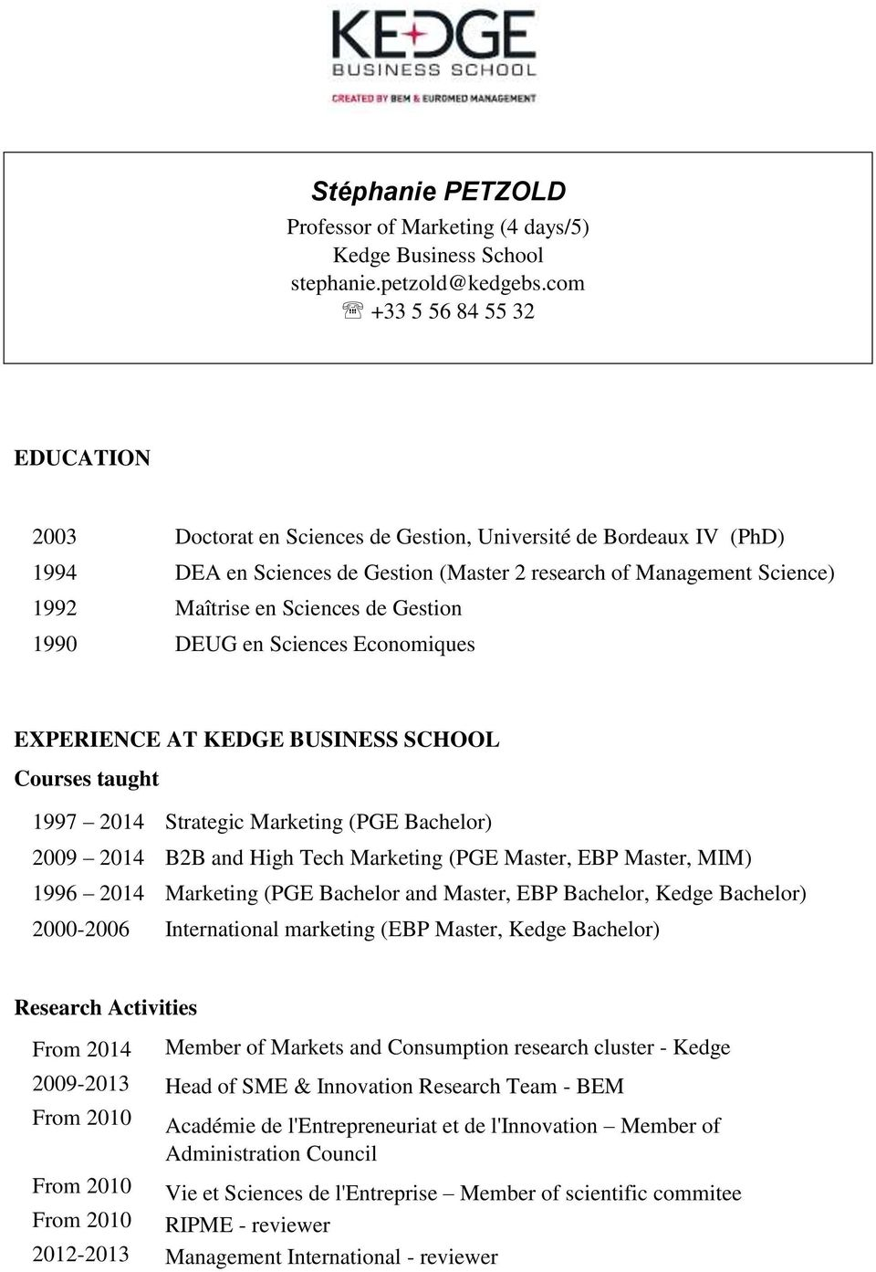 Sciences de Gestion DEUG en Sciences Economiques EXPERIENCE AT KEDGE BUSINESS SCHOOL Courses taught 1997 2014 2009 2014 1996 2014 2000-2006 Strategic Marketing (PGE Bachelor) B2B and High Tech