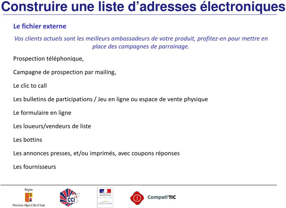 Prospection téléphonique, Campagne de prospection par mailing, Le clic to call Les bulletins de participations / Jeu en