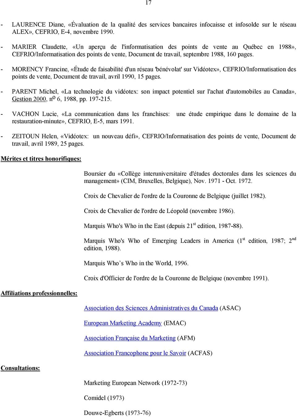 - MORENCY Francine, «Étude de faisabilité d'un réseau 'bénévolat' sur Vidéotex», CEFRIO/Informatisation des points de vente, Document de travail, avril 1990, 15 pages.