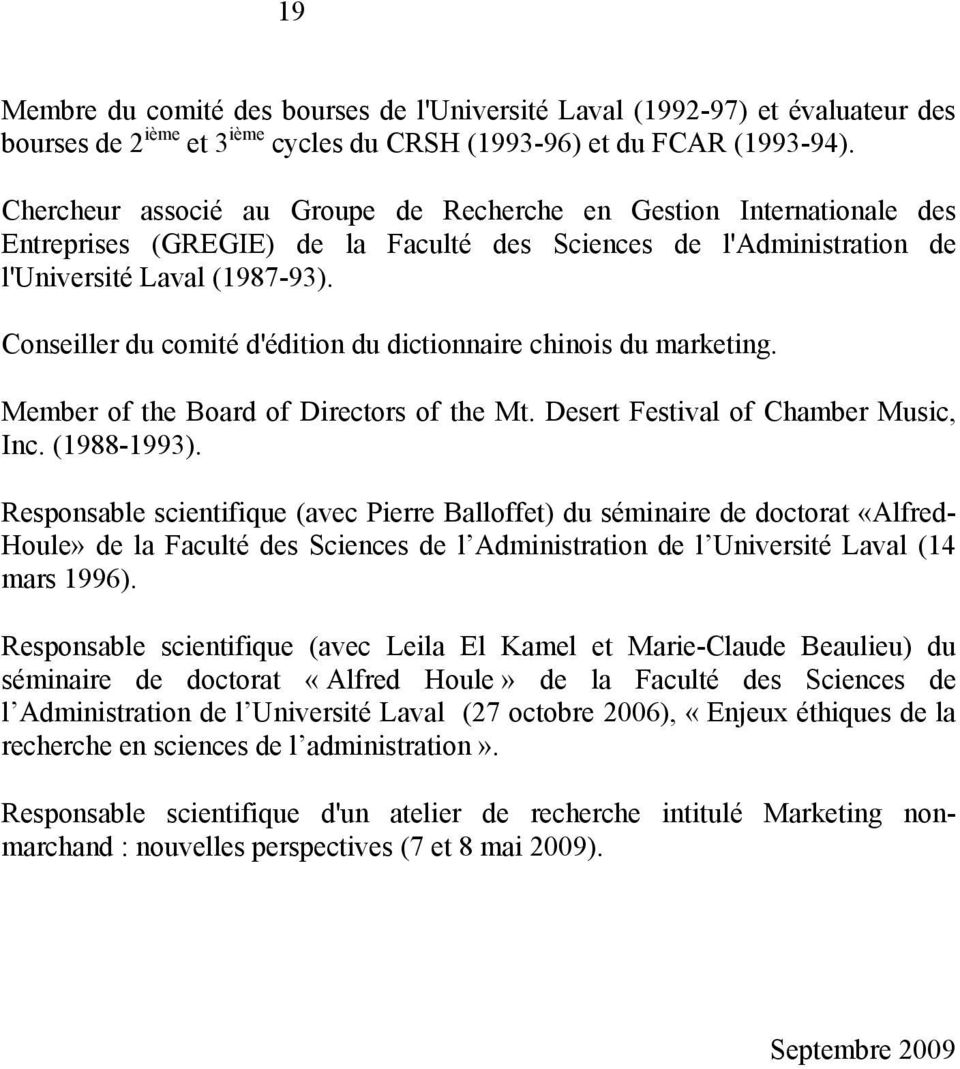 Conseiller du comité d'édition du dictionnaire chinois du marketing. Member of the Board of Directors of the Mt. Desert Festival of Chamber Music, Inc. (1988-1993).