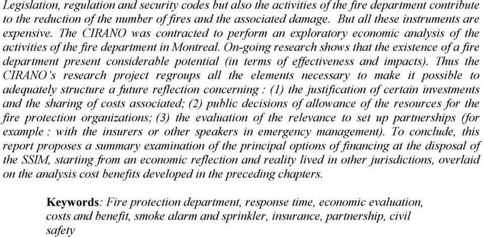 On-going research shows that the existence of a fire department present considerable potential (in terms of effectiveness and impacts).