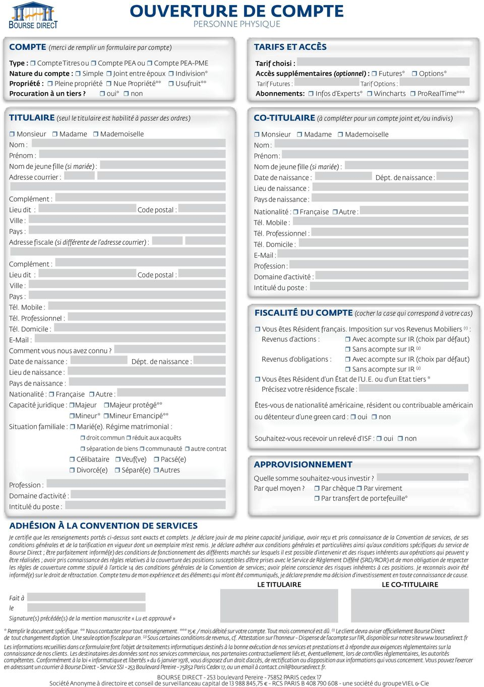 oui* non TARIFS ET ACCÈS Tarif choisi : Accès supplémentaires (optionnel) : Futures* Options* Tarif Futures : Tarif Options : Abonnements: Infos d Experts* Wincharts ProRealTime*** TITULAIRE (seul le