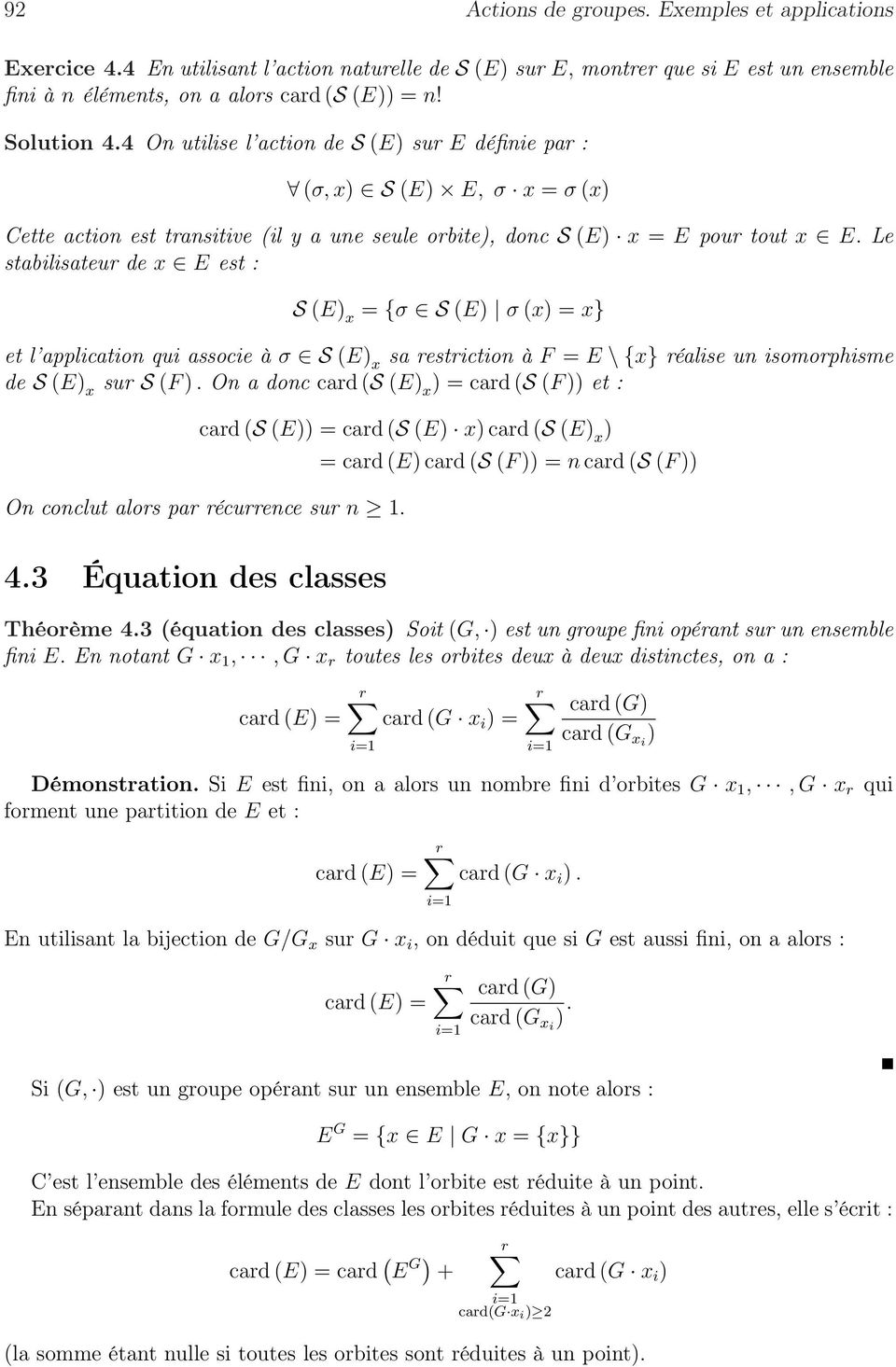 Le stabilisateur de x E est : S E) x = {σ S E) σ x) = x} et l application qui associe à σ S E) x sa restriction à F = E \ {x} réalise un isomorphisme de S E) x sur S F ).