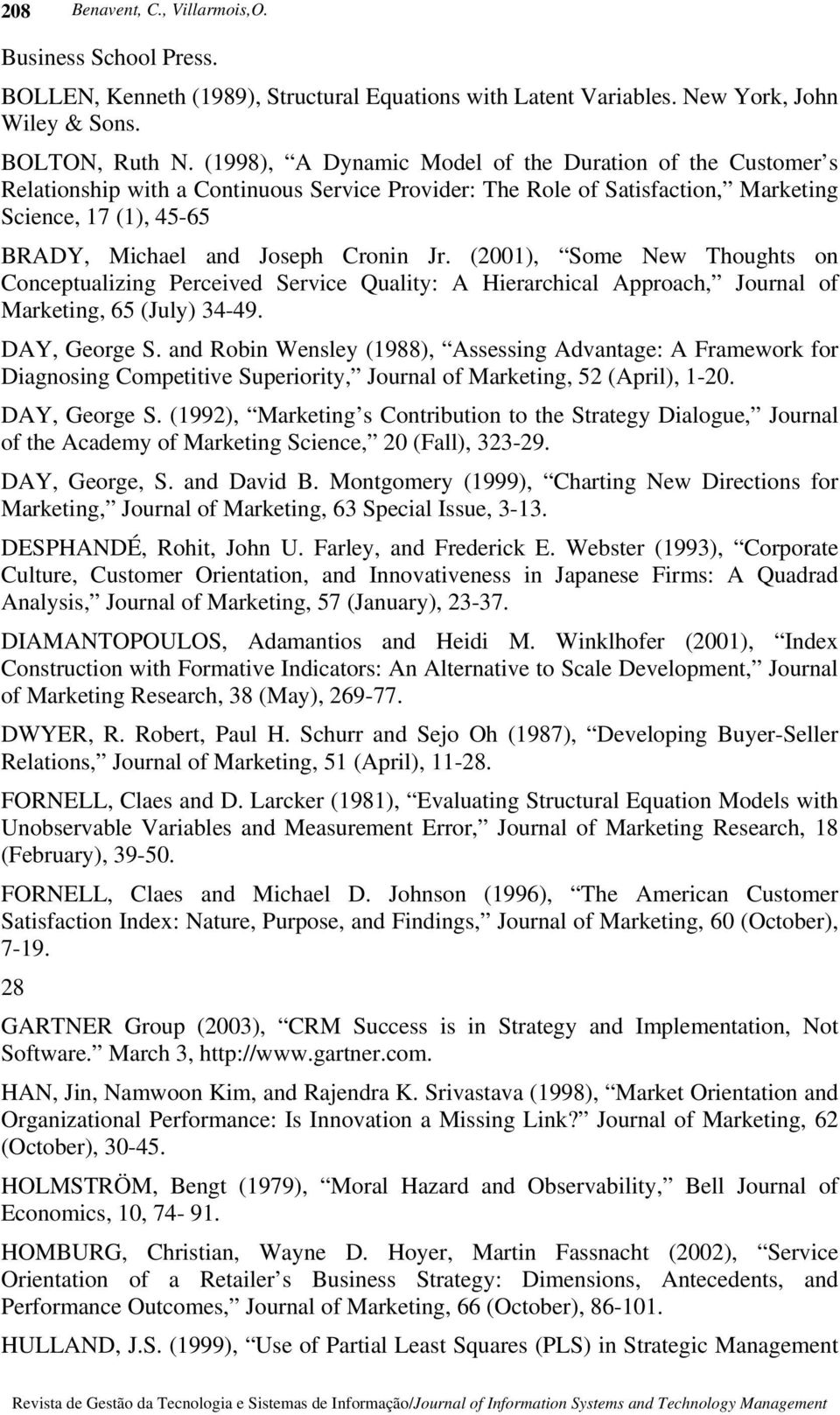 Jr. (2001), Some New Thoughts on Conceptualizing Perceived Service Quality: A Hierarchical Approach, Journal of Marketing, 65 (July) 34-49. DAY, George S.