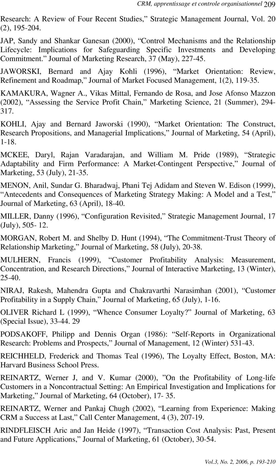 Journal of Marketing Research, 37 (May), 227-45. JAWORSKI, Bernard and Ajay Kohli (1996), Market Orientation: Review, Refinement and Roadmap, Journal of Market Focused Management, 1(2), 119-35.