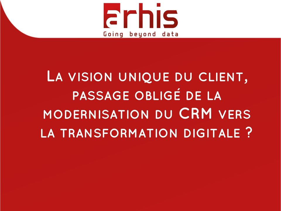 LA MODERNISATION DU CRM