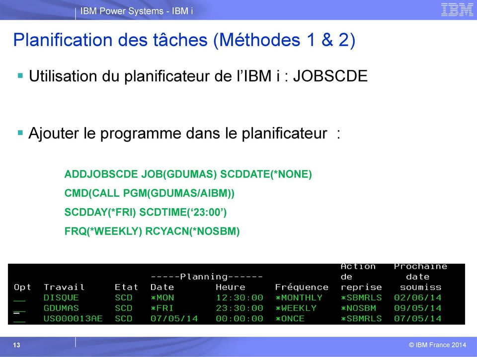 planificateur : ADDJOBSCDE JOB(GDUMAS) SCDDATE(*NONE) CMD(CALL
