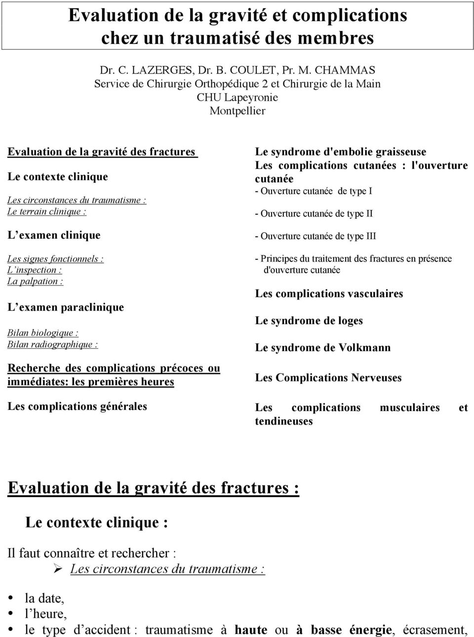 terrain clinique : L examen clinique Les signes fonctionnels : L inspection : La palpation : L examen paraclinique Bilan biologique : Bilan radiographique : Recherche des complications précoces ou