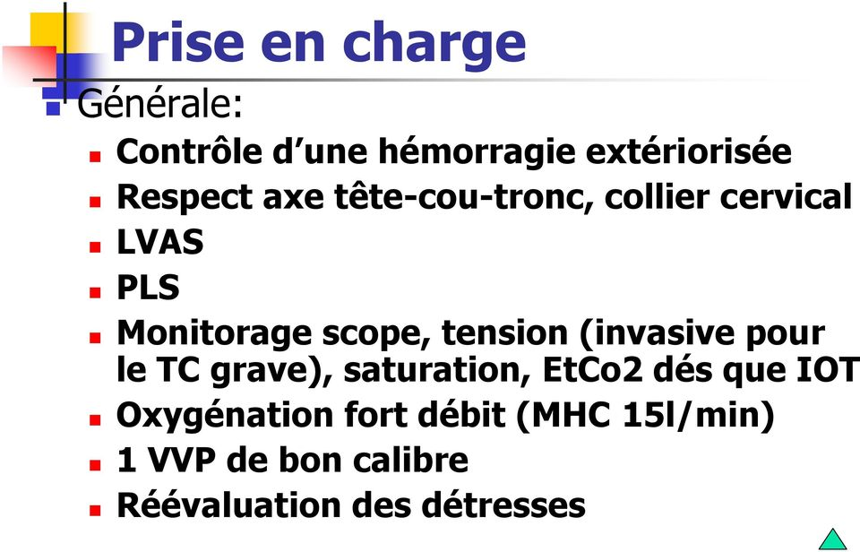 tension (invasive pour le TC grave), saturation, EtCo2 dés que IOT