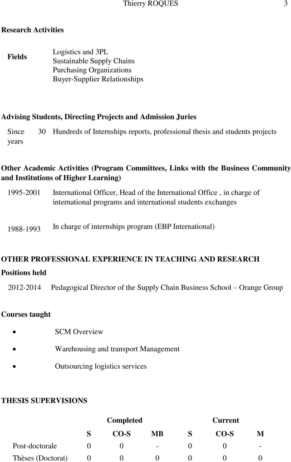 Higher Learning) 1995-2001 International Officer, Head of the International Office, in charge of international programs and international students exchanges 1988-1993 In charge of internships program