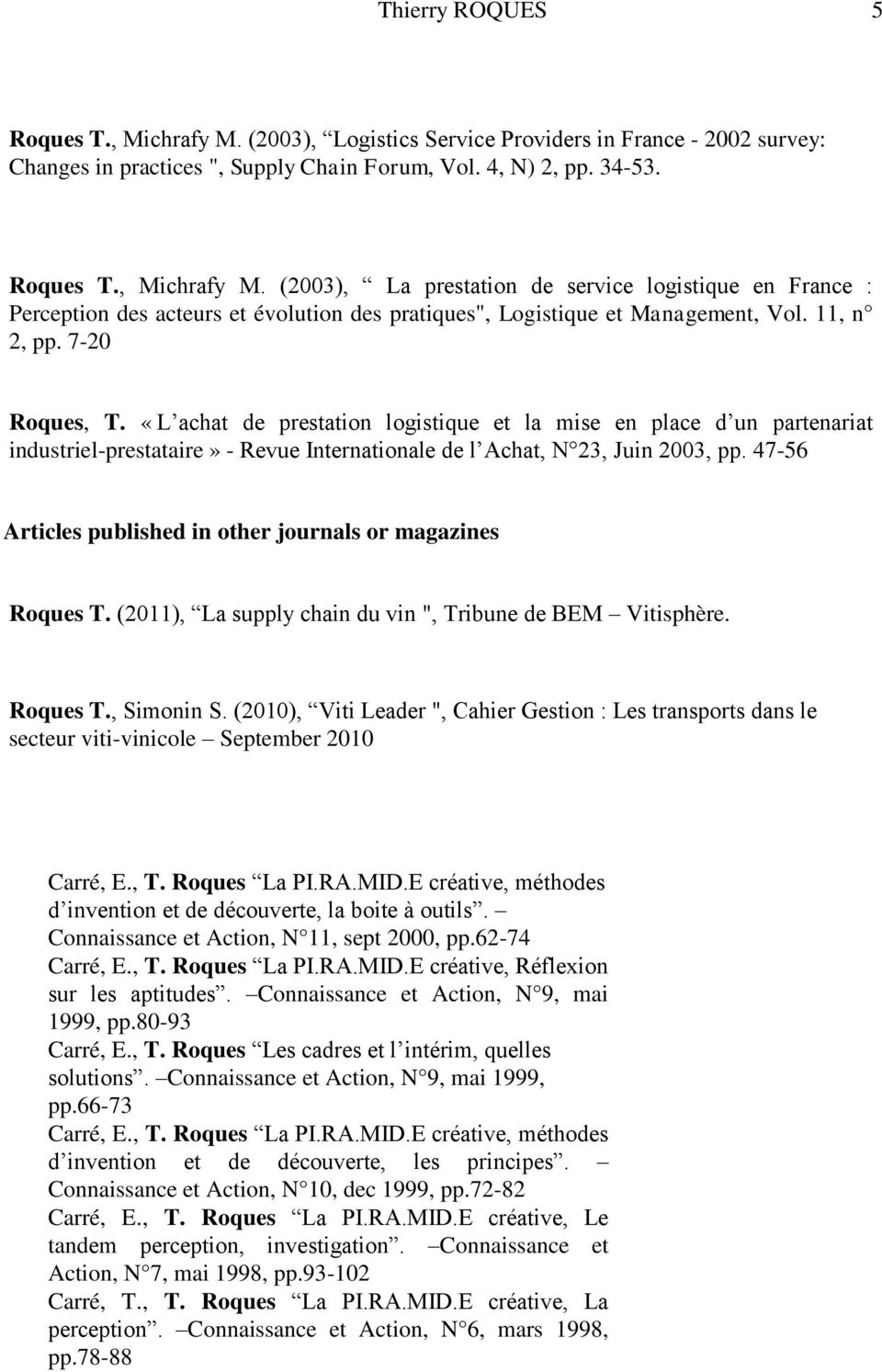 "47-56 Articles published in other journals or magazines Roques T. (2011), La supply chain du vin "", Tribune de BEM Vitisphère. Roques T., Simonin S."