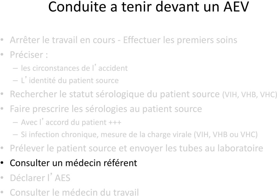sérologies au patient source Avec l accord du patient +++ Si infection chronique, mesure de la charge virale (VIH, VHB ou VHC)
