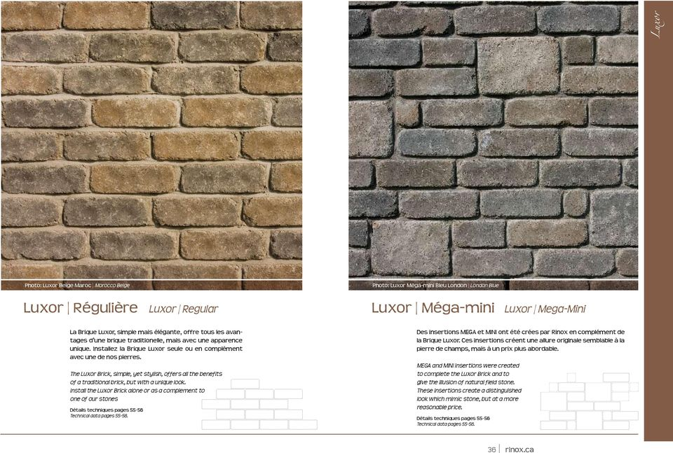 Install the Luxor Brick alone or as a complement to one of our stones Détails techniques pages 55-56 Technical data pages 55-56.