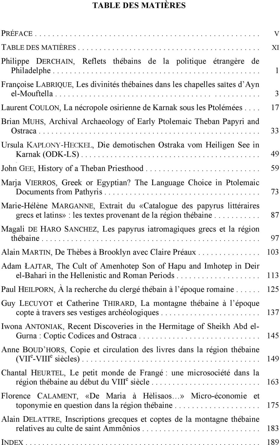 ............................................... 3 Laurent COULON, La nécropole osirienne de Karnak sous les Ptolémées.... 17 Brian MUHS, Archival Archaeology of Early Ptolemaic Theban Papyri and Ostraca.