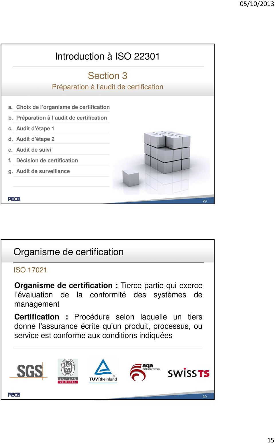 Audit de surveillance 29 Organisme de certification ISO 17021 Organisme de certification : Tierce partie qui exerce l évaluationl de la