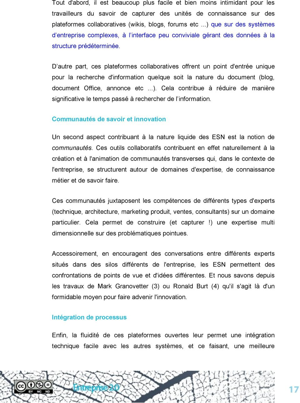 D autre part, ces plateformes collaboratives offrent un point d'entrée unique pour la recherche d'information quelque soit la nature du document (blog, document Office, annonce etc...).