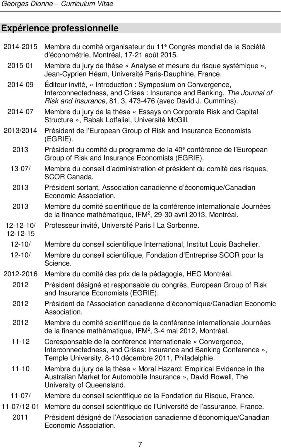2014-09 Éditeur invité, «Introduction : Symposium on Convergence, Interconnectedness, and Crises : Insurance and Banking, The Journal of Risk and Insurance, 81, 3, 473-476 (avec David J. Cummins).