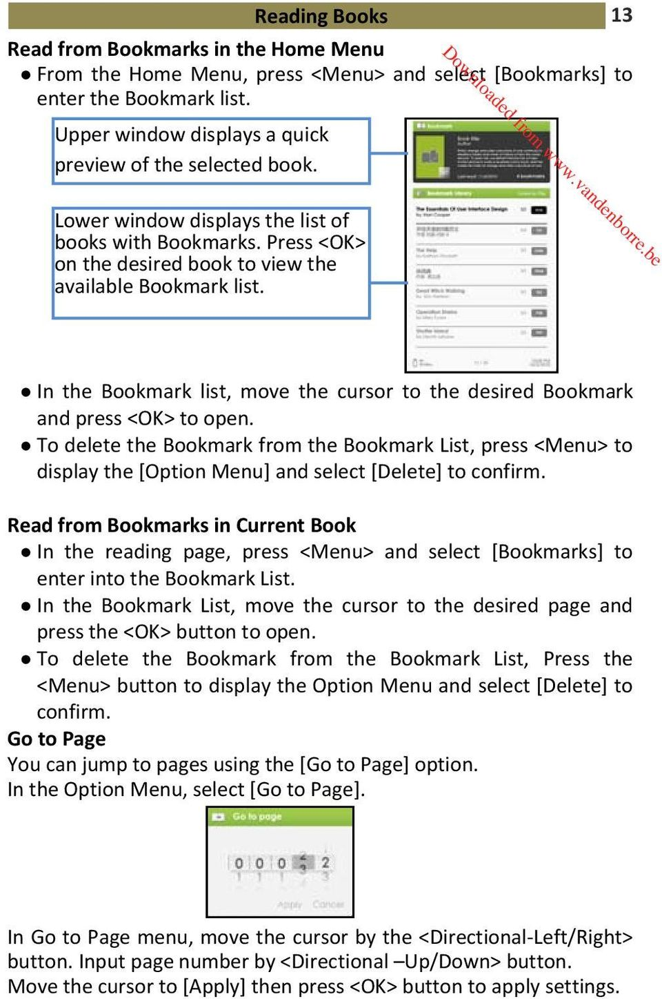 In the Bookmark list, move the cursor to the desired Bookmark and press <OK> to open.