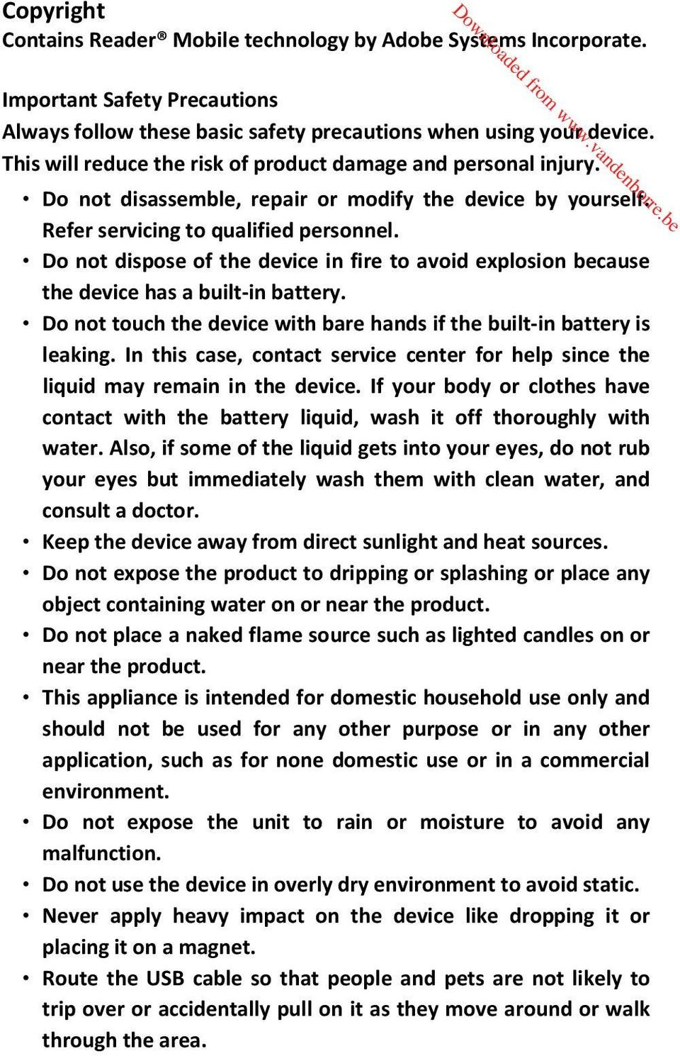 Do not dispose of the device in fire to avoid explosion because the device has a built in battery. Do not touch the device with bare hands if the built in battery is leaking.