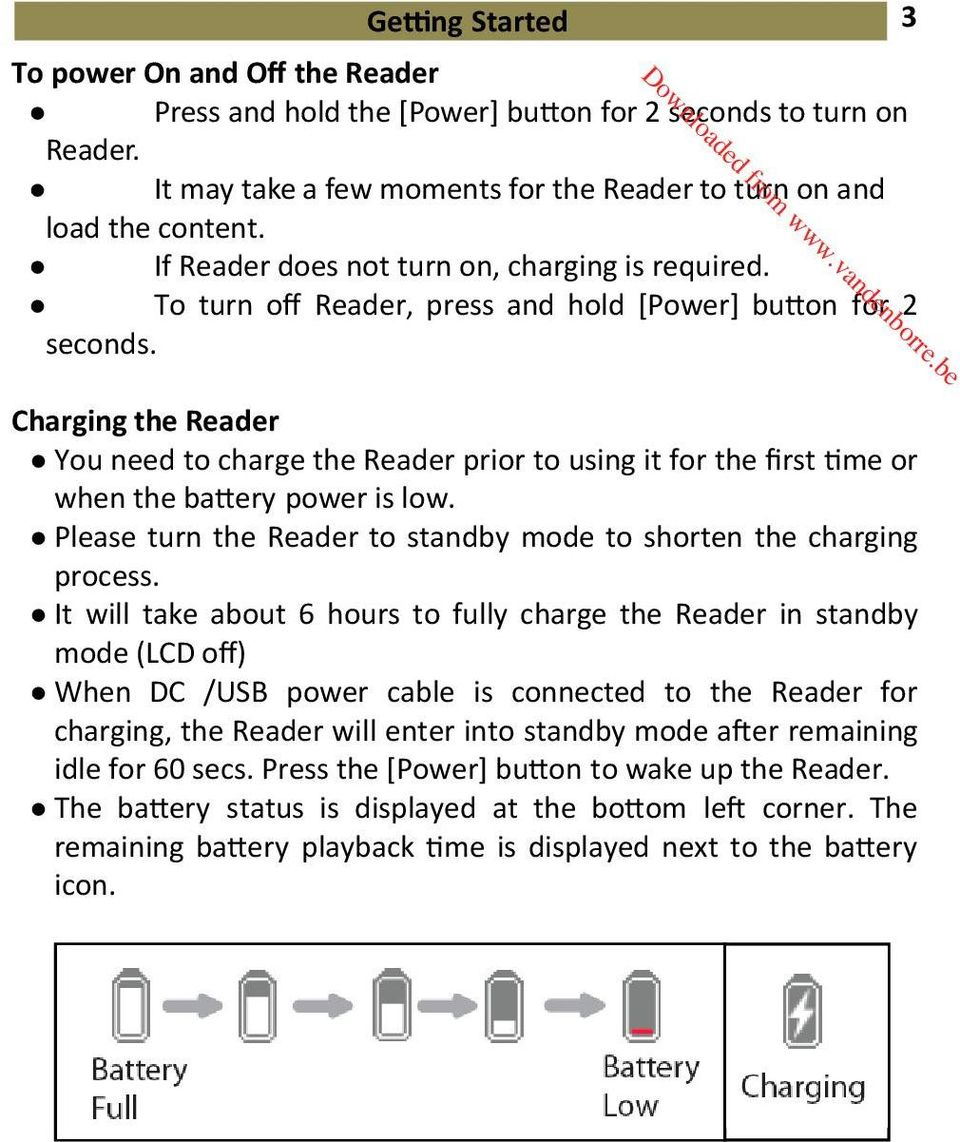 Charging the Reader You need to charge the Reader prior to using it for the first time or when the battery power is low. Please turn the Reader to standby mode to shorten the charging process.