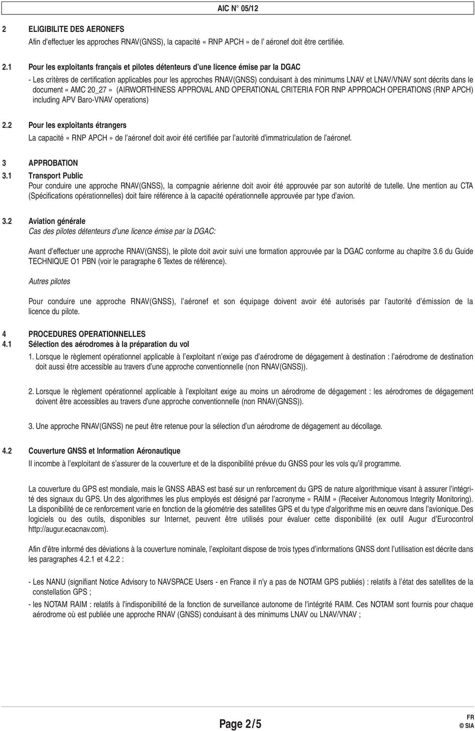 LNAV/VNAV sont décrits dans le document «AMC 20_27» (AIRWORTHINESS APPROVAL AND OPERATIONAL CRITERIA FOR RNP APPROACH OPERATIONS (RNP APCH) including APV Baro-VNAV operations) 2.