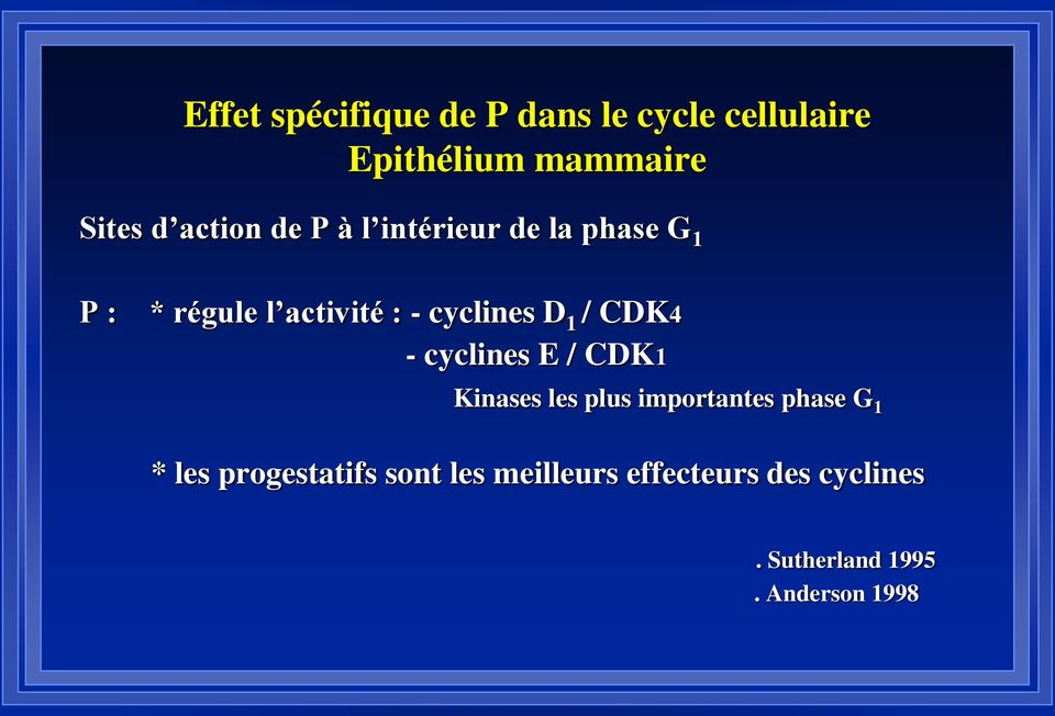 D 1 / CDK4 - cyclines E / CDK1 Kinases les plus importantes phase G 1 * les