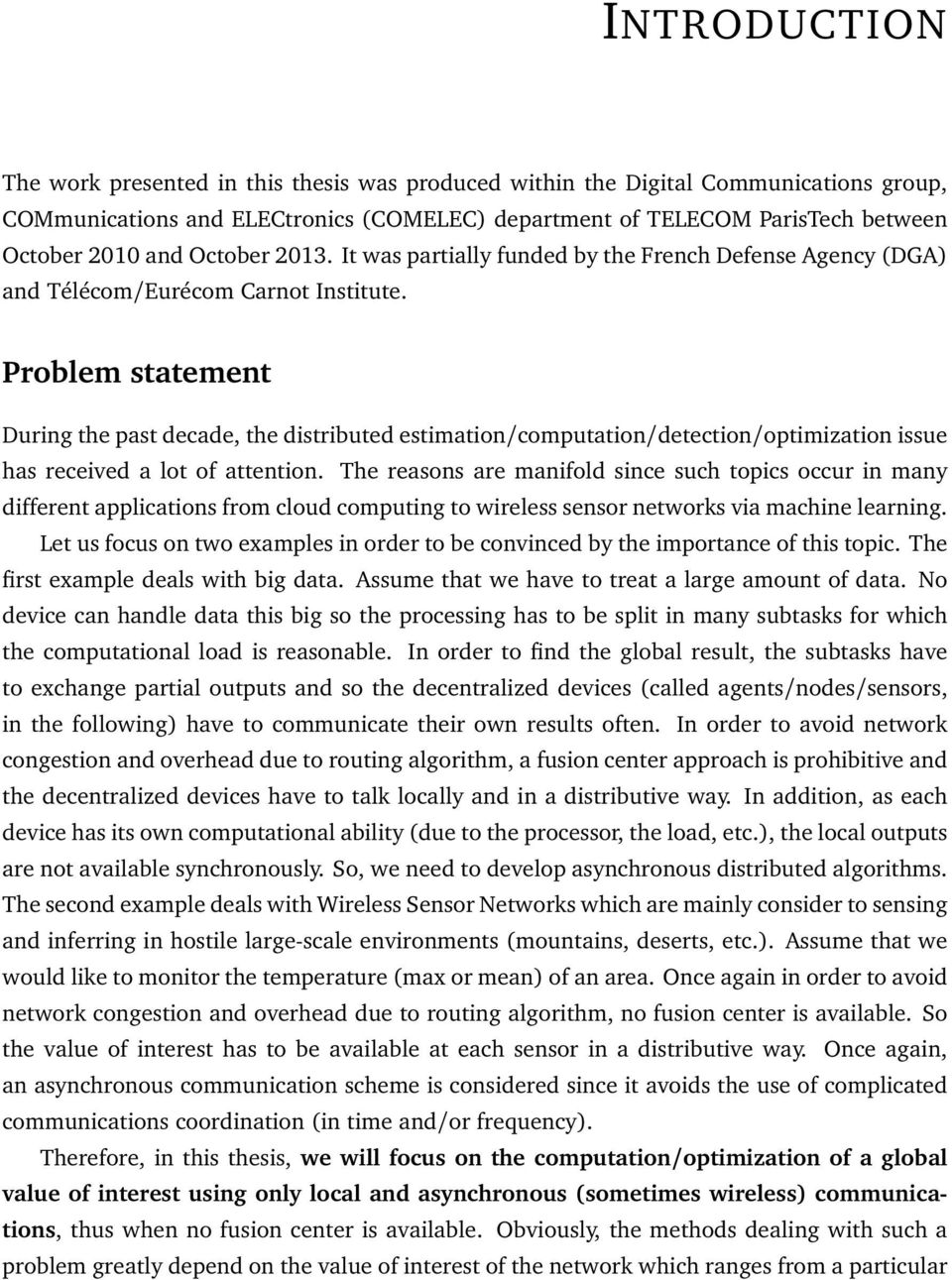 Problem statement During the past decade, the distributed estimation/computation/detection/optimization issue has received a lot of attention.