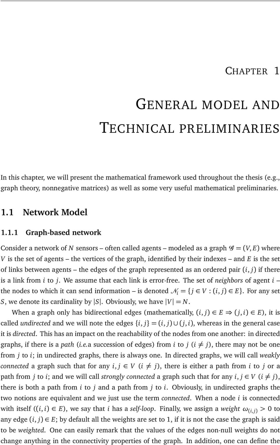 1 Network Model 1.1.1 Graph-based network Consider a network of N sensors often called agents modeled as a graph=(v, E) where V is the set of agents the vertices of the graph, identified by their