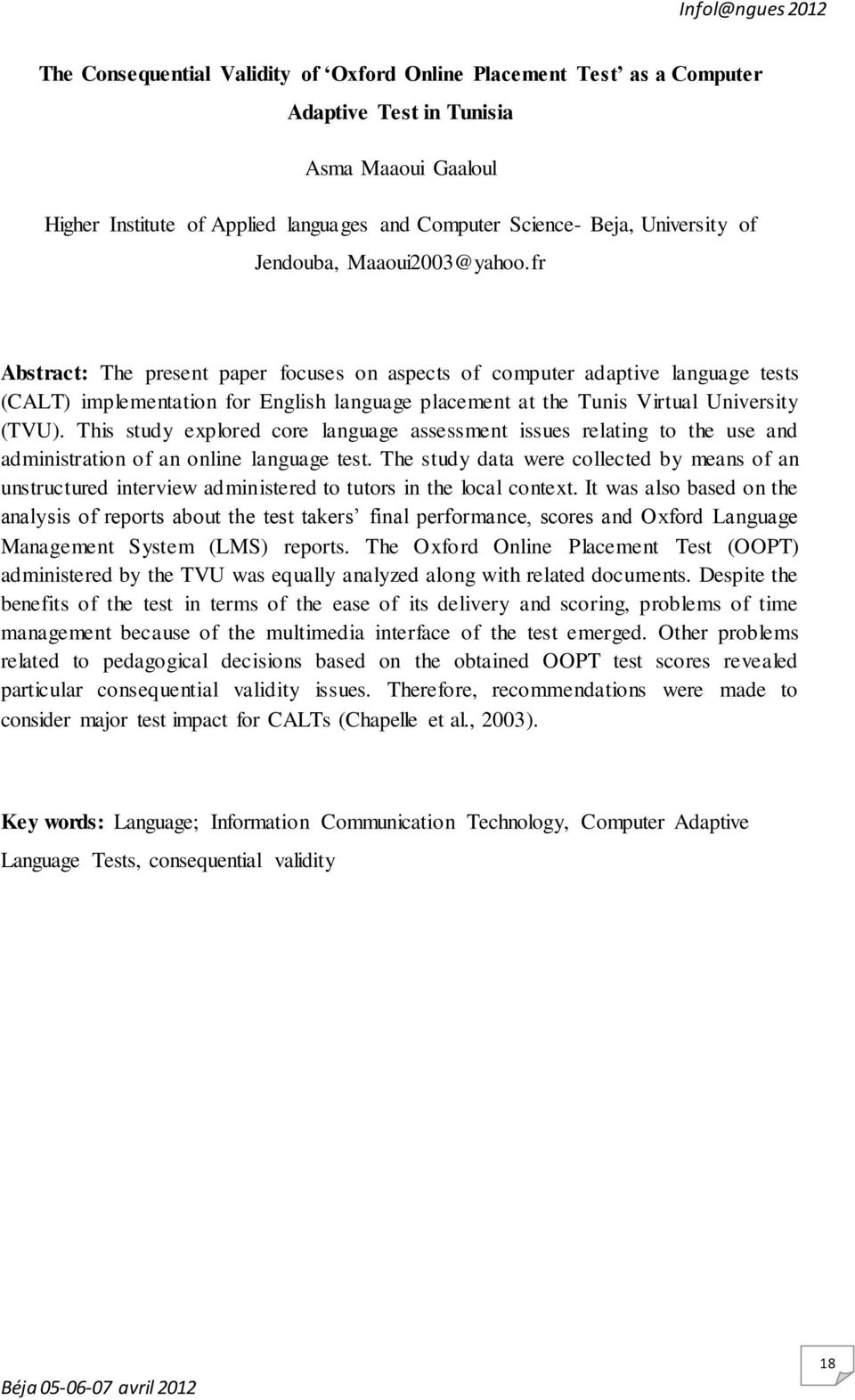 fr Abstract: The present paper focuses on aspects of computer adaptive language tests (CALT) implementation for English language placement at the Tunis Virtual University (TVU).