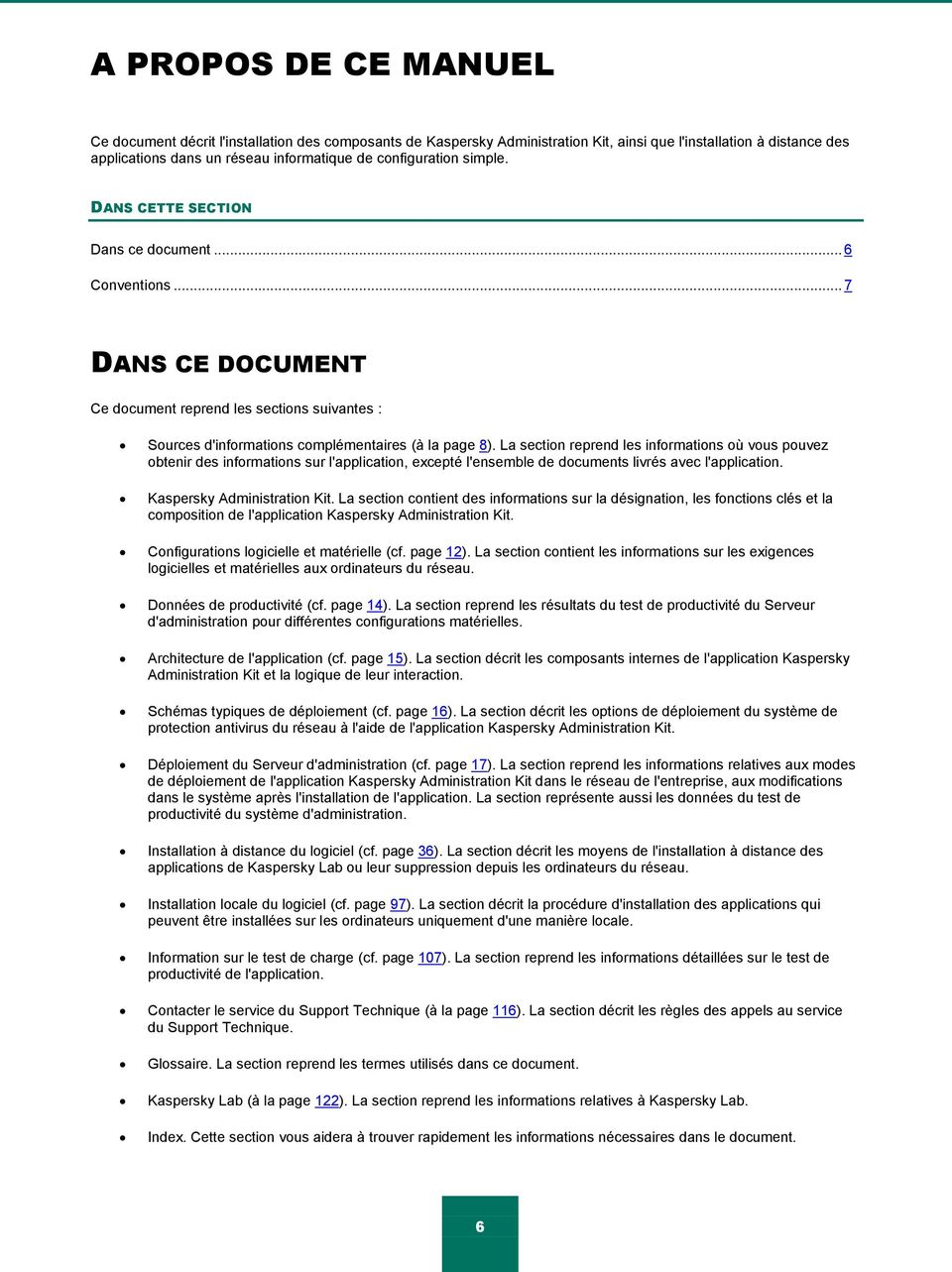 La section reprend les informations où vous pouvez obtenir des informations sur l'application, excepté l'ensemble de documents livrés avec l'application. Kaspersky Administration Kit.