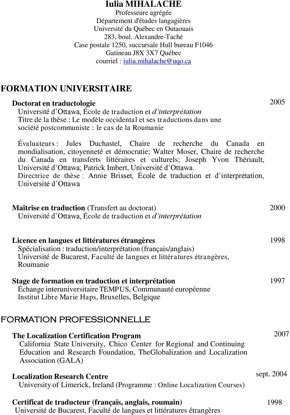 ca FORMATION UNIVERSITAIRE Doctorat en traductologie Université d Ottawa, École de traduction et d interprétation Titre de la thèse : Le modèle occidental et ses traductions dans une société