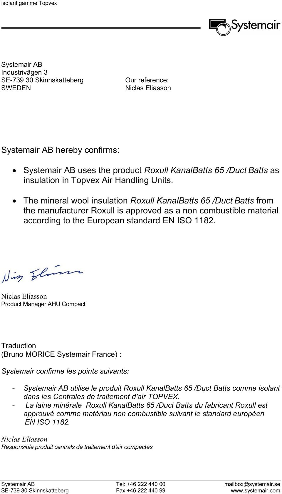 The mineral wool insulation Roxull KanalBatts 65 /Duct Batts from the manufacturer Roxull is approved as a non combustible material according to the European standard EN ISO 1182.