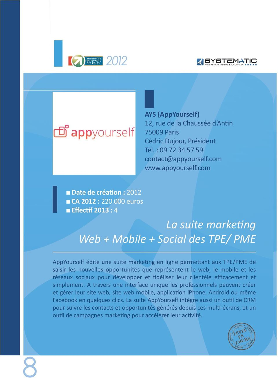 com n Date de création : 2012 n CA 2012 : 220 000 euros n Effectif 2013 : 4 La suite marketing Web + Mobile + Social des TPE/ PME AppYourself édite une suite marketing en ligne permettant aux TPE/PME