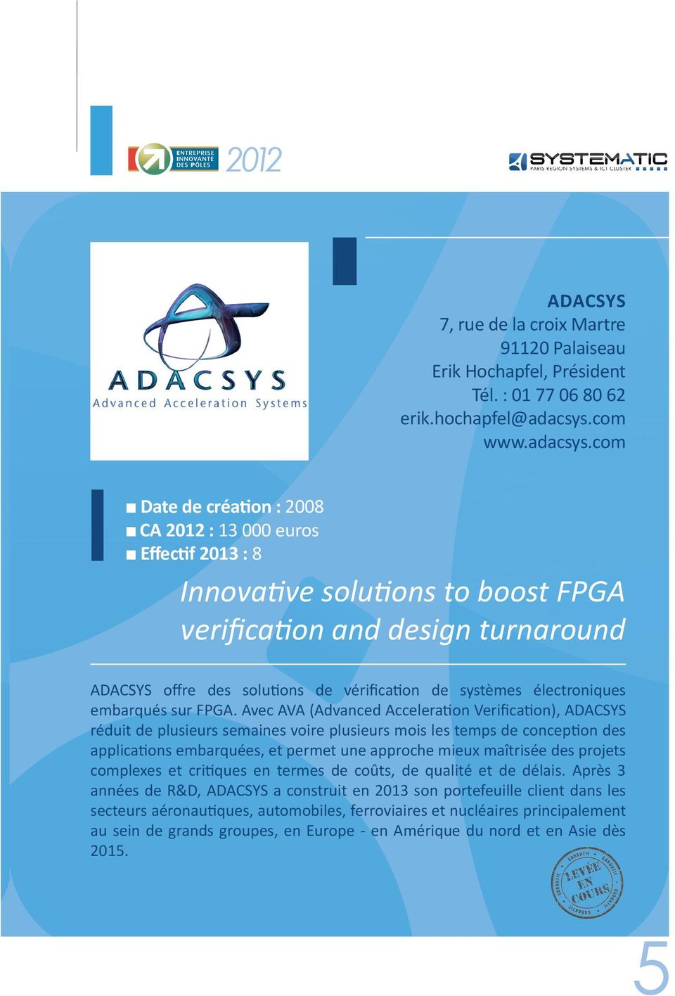 com n Date de création : 2008 n CA 2012 : 13 000 euros n Effectif 2013 : 8 Innovative solutions to boost FPGA verification and design turnaround ADACSYS offre des solutions de vérification de