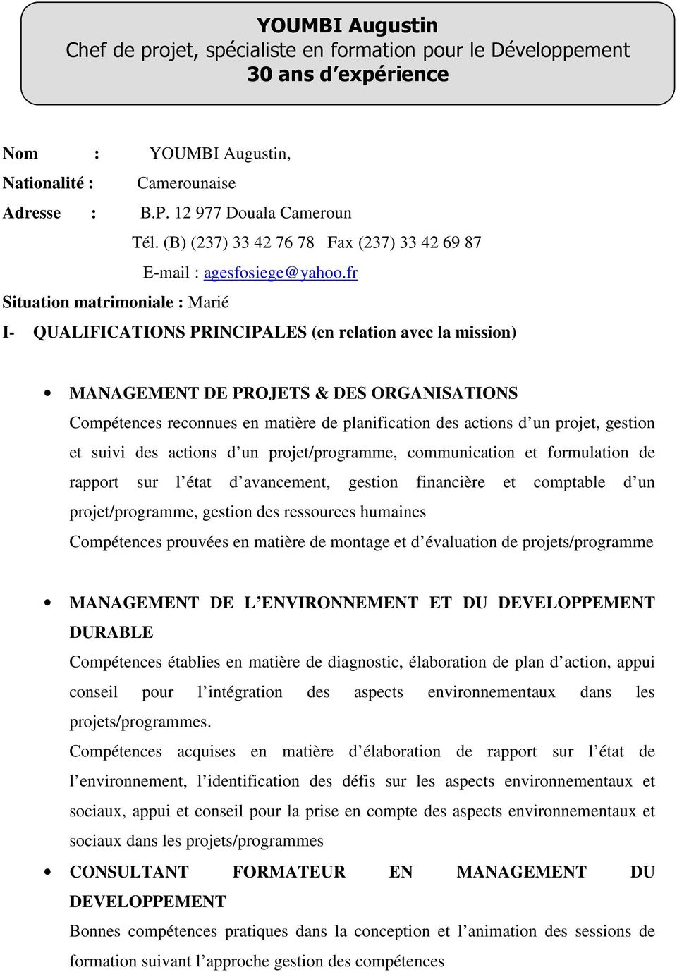 fr Situation matrimoniale : Marié I- QUALIFICATIONS PRINCIPALES (en relation avec la mission) MANAGEMENT DE PROJETS & DES ORGANISATIONS Compétences reconnues en matière de planification des actions d